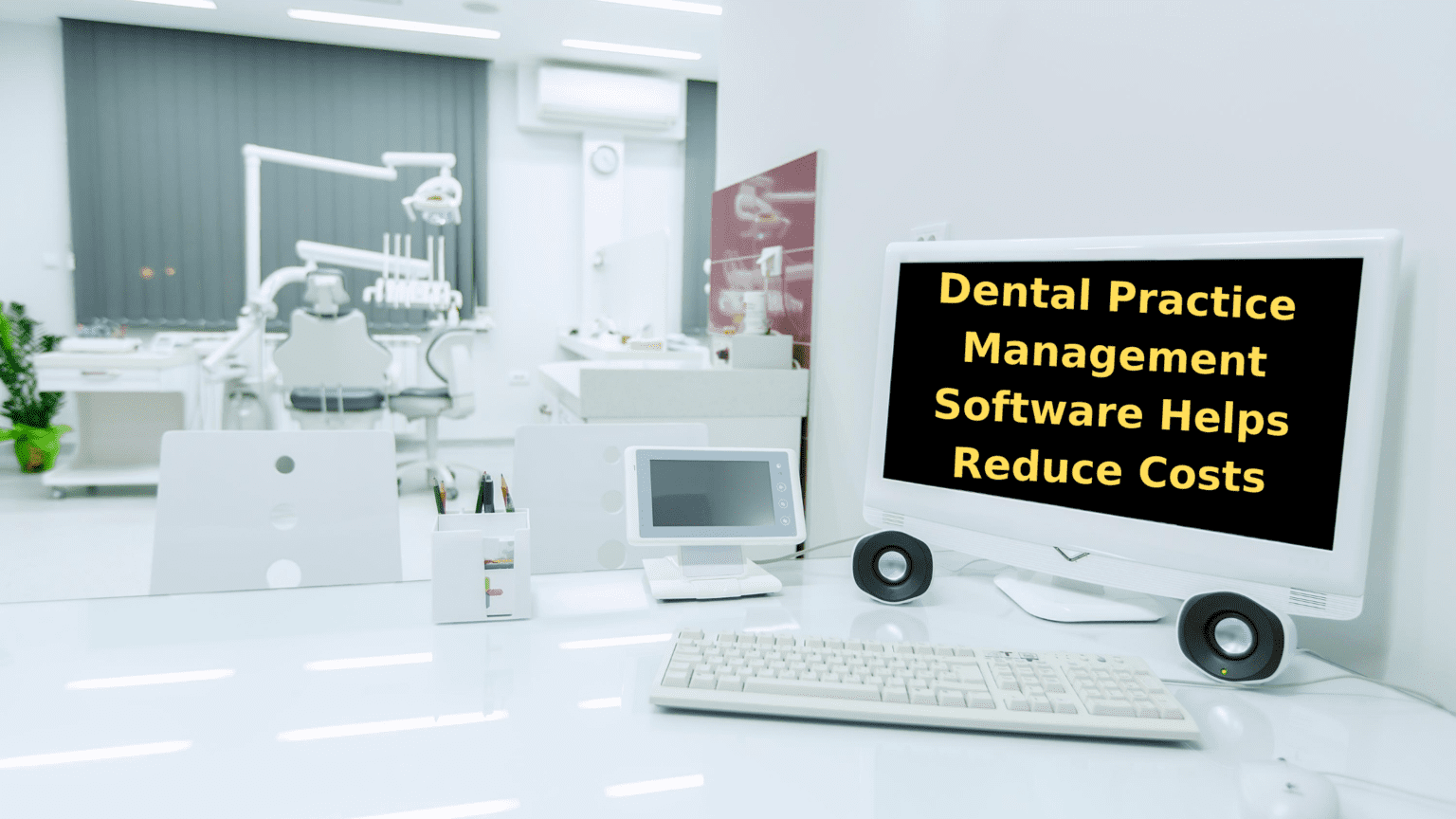 Dental Practice Management Software Helps Reduce Costs